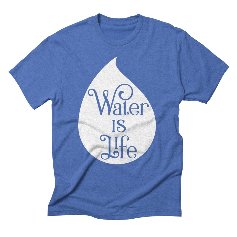 Water Is Life Men's Triblend T-Shirt by elainemichele's Artist Shop