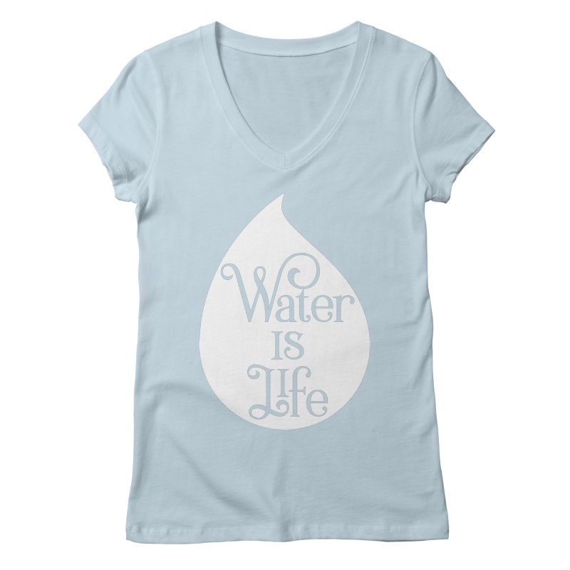 Water Is Life Women's Regular V-Neck by elainemichele's Artist Shop