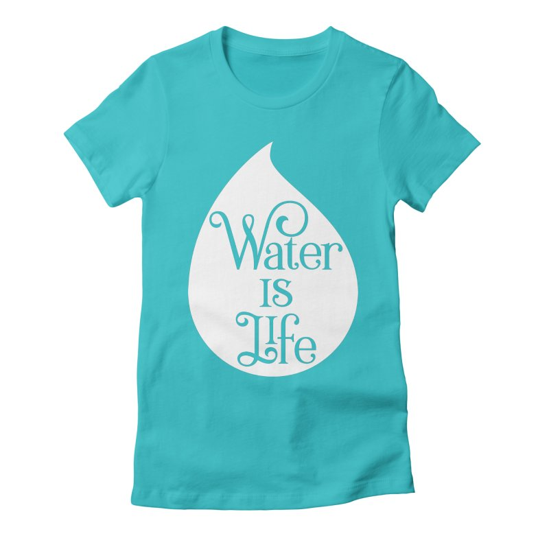 Water Is Life Women's Fitted T-Shirt by elainemichele's Artist Shop