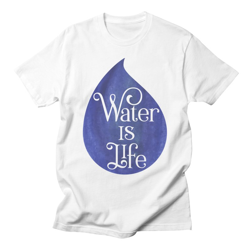 Water is Life Women's T-Shirt by elainemichele's Artist Shop