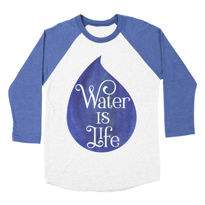 Water is Life Men's Baseball Triblend Longsleeve T-Shirt by elainemichele's Artist Shop