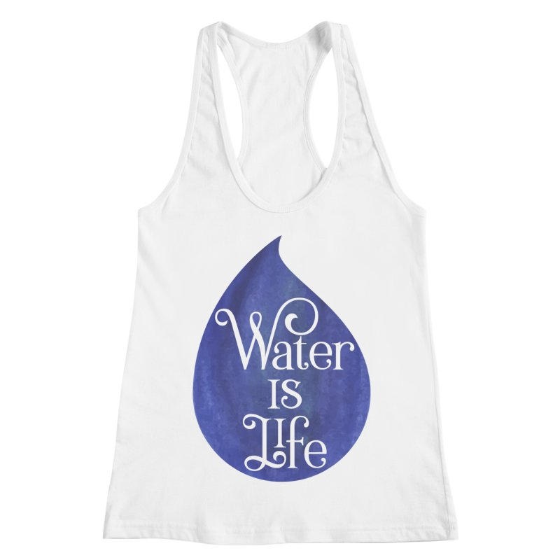 Water is Life Women's Racerback Tank by elainemichele's Artist Shop