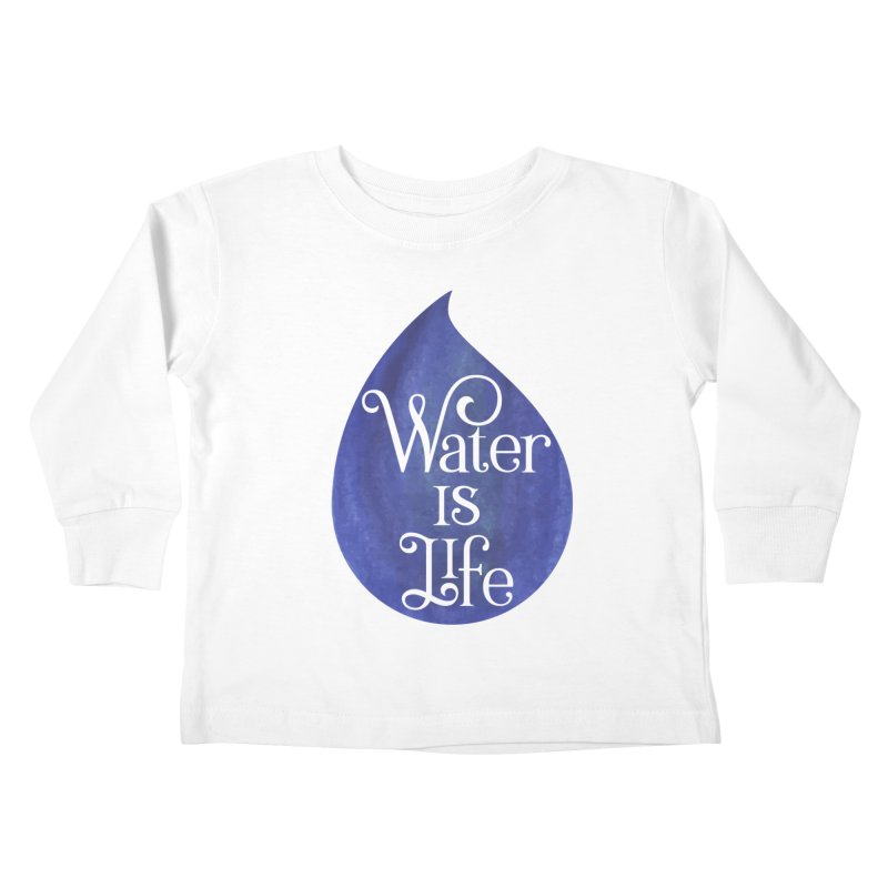 Water is Life Kids Toddler Longsleeve T-Shirt by elainemichele's Artist Shop