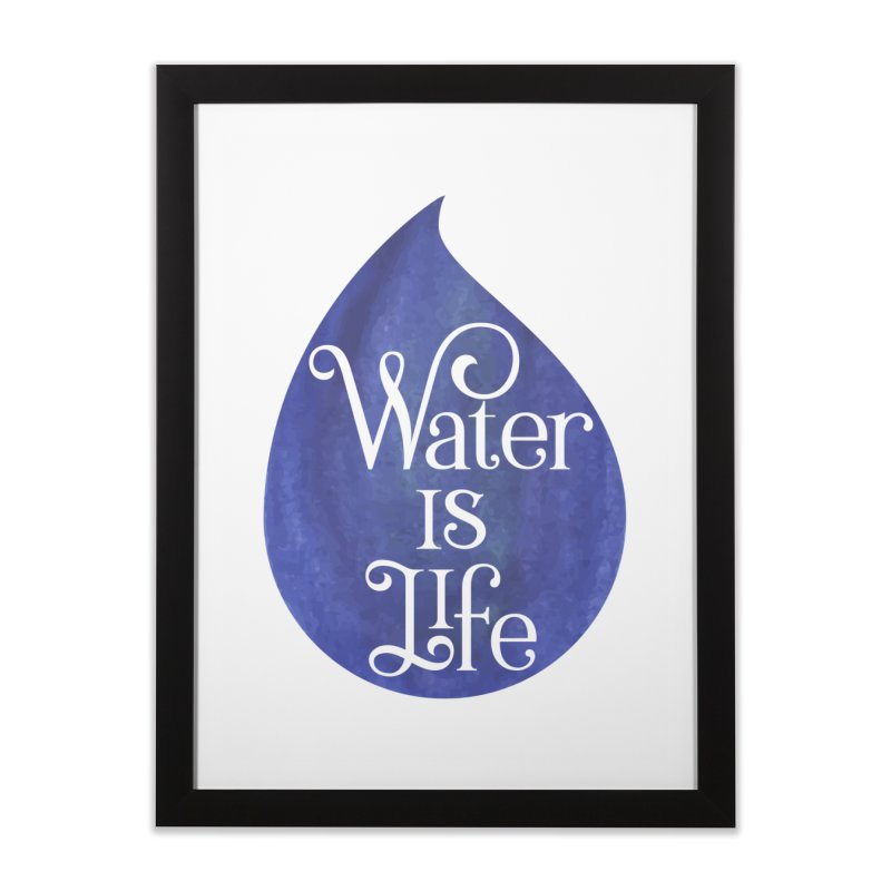 Water is Life Home Framed Fine Art Print by elainemichele's Artist Shop