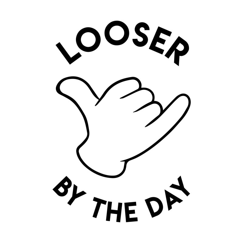 Looser by the Day Men's T-Shirt by Electric Graphic Design