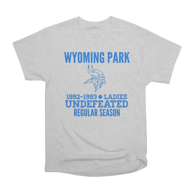 Wyoming Park 92-93 Undefeated Ladies Bball Blue Women's Heavyweight Unisex T-Shirt by Elevation Wyoming