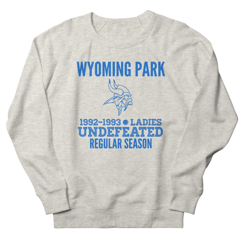 Wyoming Park 92-93 Undefeated Ladies Bball Blue Women's Sweatshirt by Elevation Wyoming