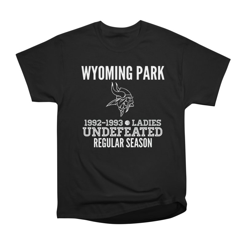 Wyoming Park 92-93 Undefeated Ladies Bball white Women's Heavyweight Unisex T-Shirt by Elevation Wyoming