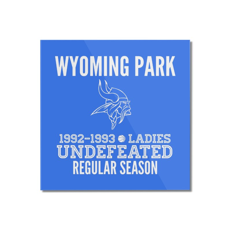 Wyoming Park 92-93 Undefeated Ladies Bball white Home Mounted Acrylic Print by Elevation Wyoming