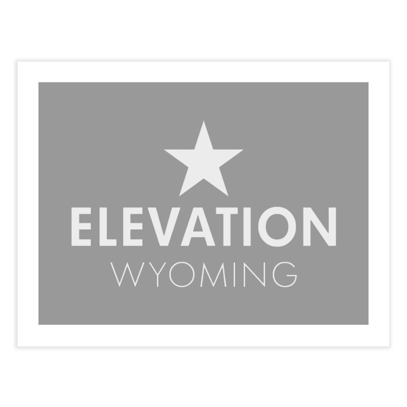 Elevation Wyoming 2019 Home Fine Art Print by Elevation Wyoming