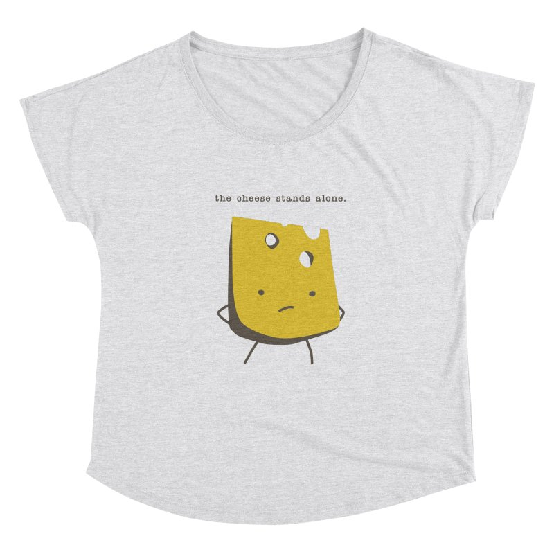 Lonely Cheese Women's Dolman Scoop Neck by eleventy-five's Shop