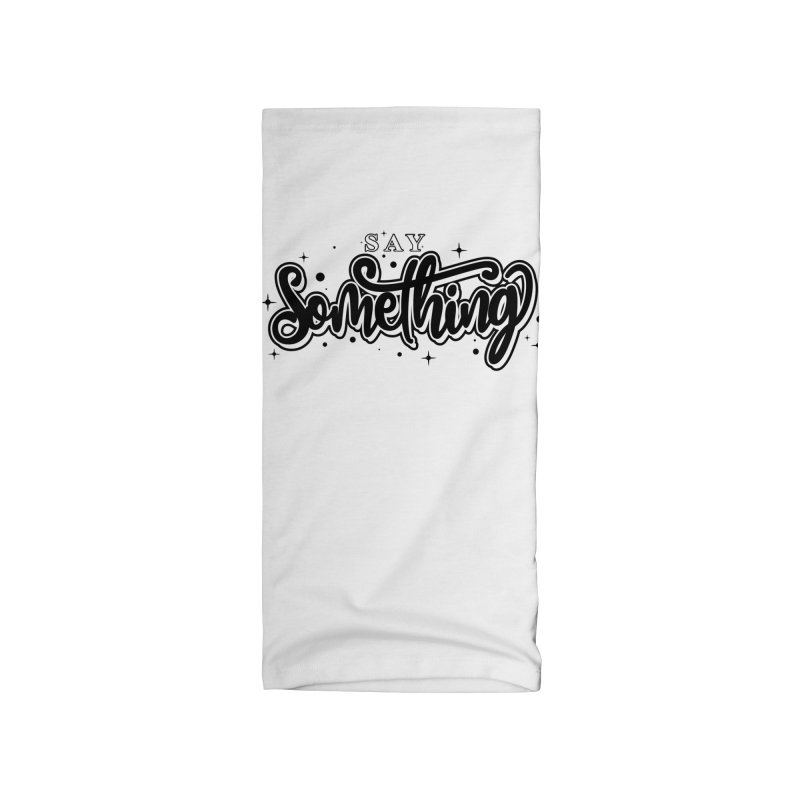 Say Something Black & White Accessories Accessories Neck Gaiter by Eline Fleury's Artist Shop