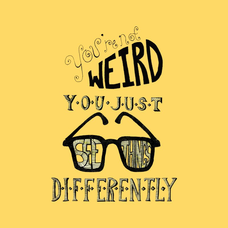 You're Not Weird by Eli Trier Artist's Shop