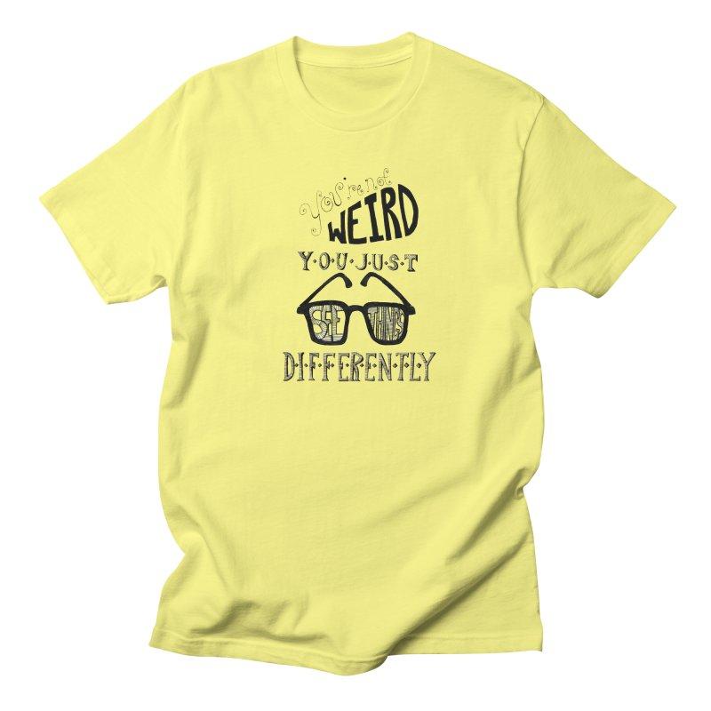 You're Not Weird Men's T-Shirt by Eli Trier Artist's Shop