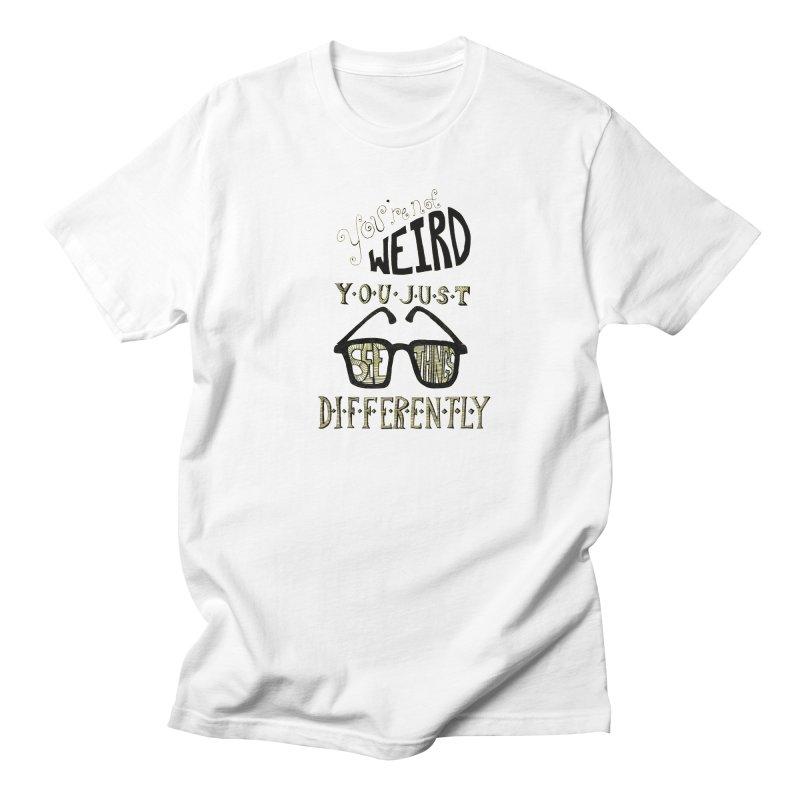 You're Not Weird Women's Unisex T-Shirt by Eli Trier Artist's Shop