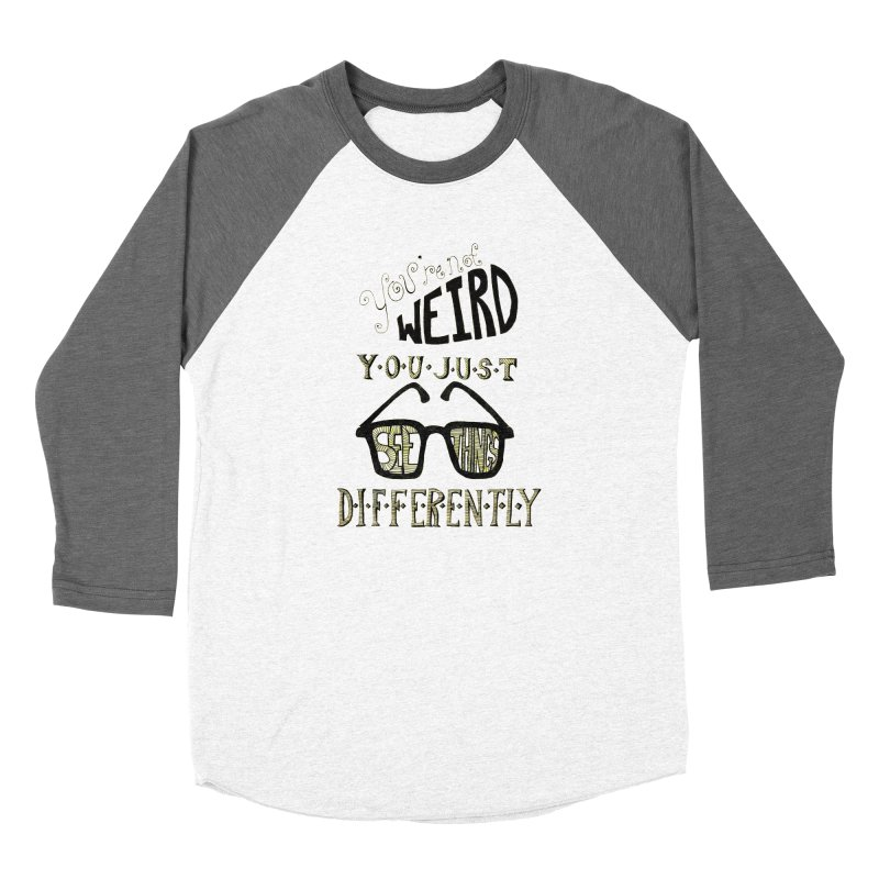 You're Not Weird Men's Baseball Triblend T-Shirt by Eli Trier Artist's Shop