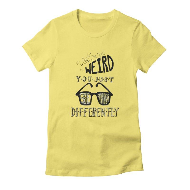 You're Not Weird Women's Fitted T-Shirt by Eli Trier Artist's Shop