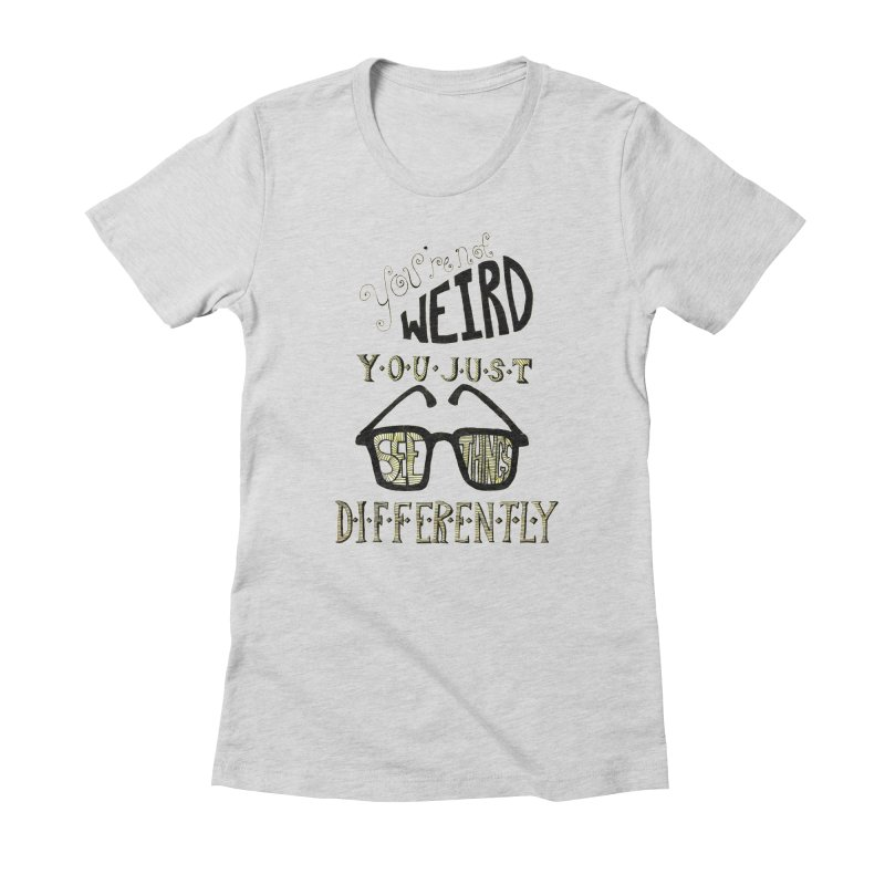 You're Not Weird Women's Fitted T-Shirt by Eli Trier Artist's Shop