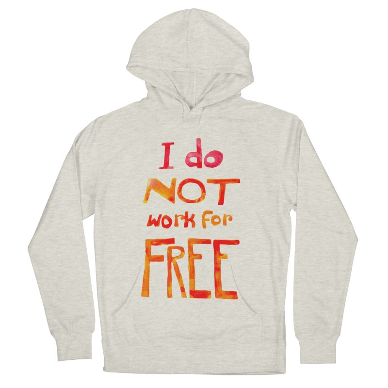 I Do Not Work For Free Women's Pullover Hoody by Eli Trier Artist's Shop