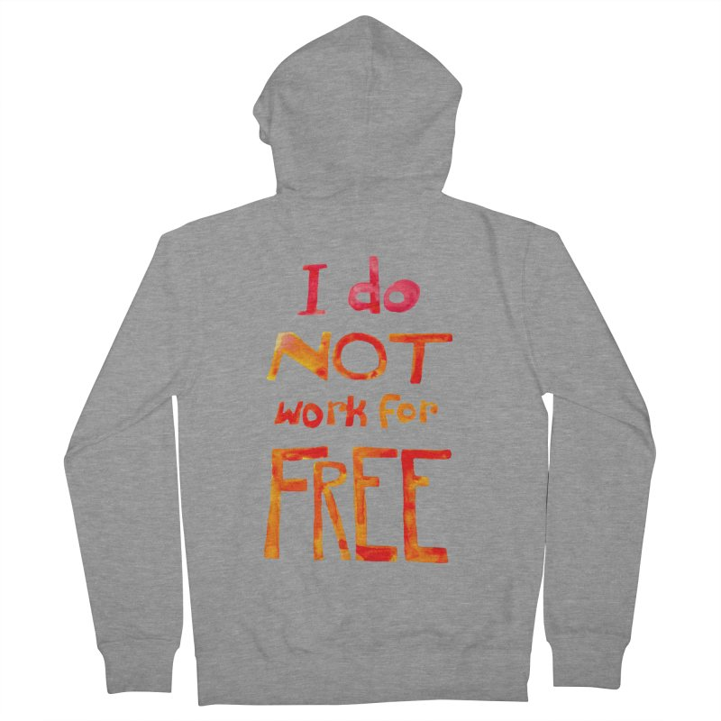 I Do Not Work For Free Women's Zip-Up Hoody by Eli Trier Artist's Shop