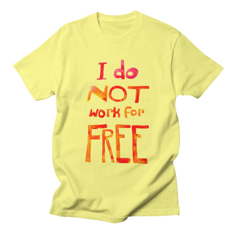 I Do Not Work For Free Women's Unisex T-Shirt by Eli Trier Artist's Shop