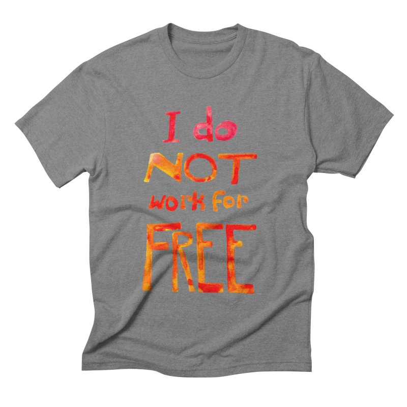 I Do Not Work For Free Men's Triblend T-Shirt by Eli Trier Artist's Shop