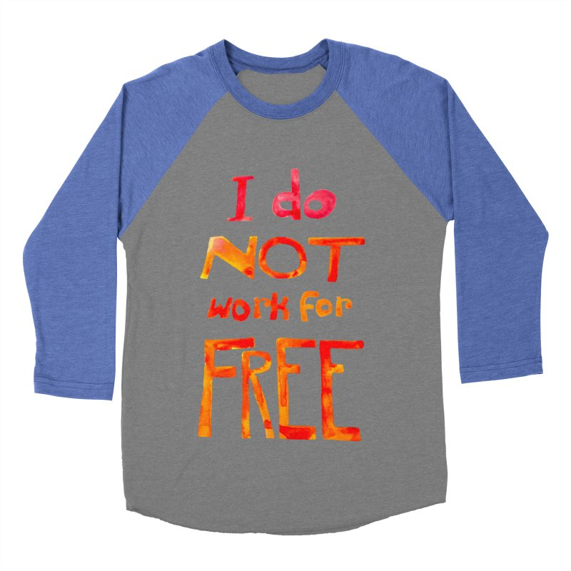 I Do Not Work For Free Women's Baseball Triblend T-Shirt by Eli Trier Artist's Shop