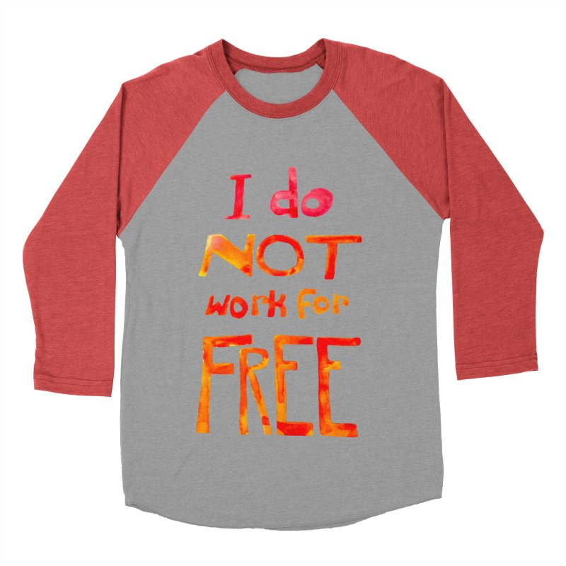 I Do Not Work For Free Men's Baseball Triblend T-Shirt by Eli Trier Artist's Shop