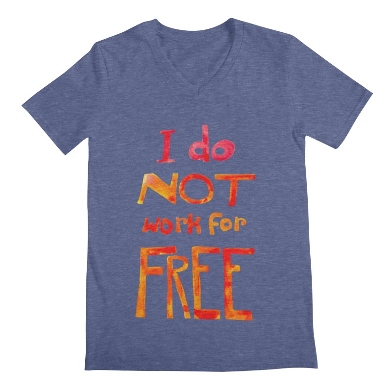 I Do Not Work For Free Men's V-Neck by Eli Trier Artist's Shop