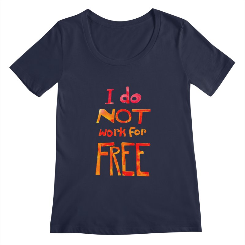 I Do Not Work For Free Women's Scoopneck by Eli Trier Artist's Shop