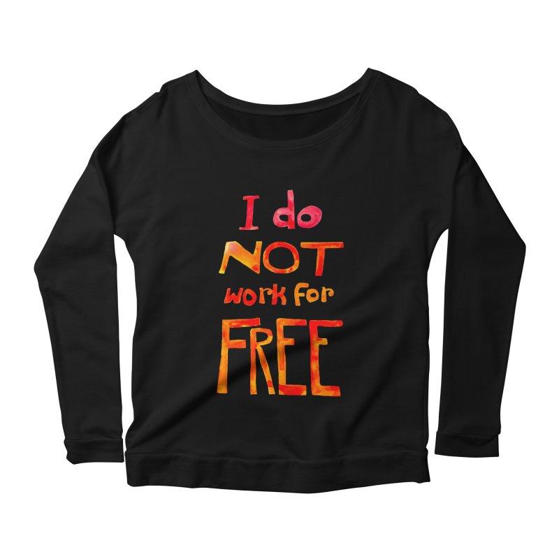 I Do Not Work For Free Women's Longsleeve Scoopneck  by Eli Trier Artist's Shop