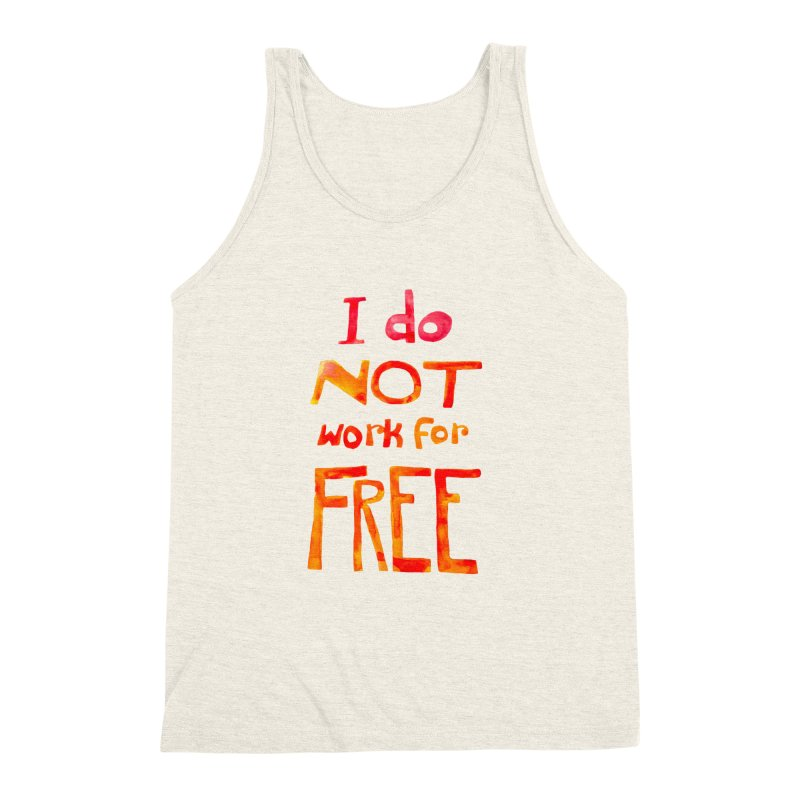 I Do Not Work For Free Men's Triblend Tank by Eli Trier Artist's Shop