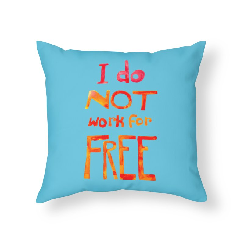 I Do Not Work For Free Home Throw Pillow by Eli Trier Artist's Shop