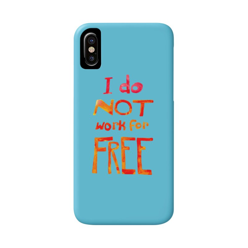 I Do Not Work For Free Accessories Phone Case by Eli Trier Artist's Shop