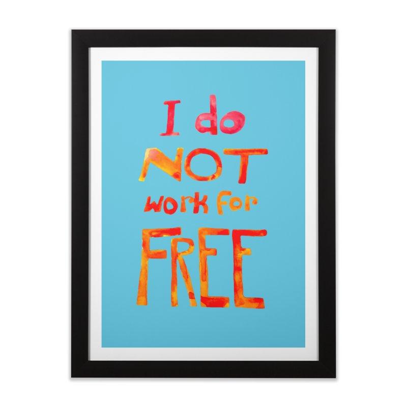 I Do Not Work For Free Home Framed Fine Art Print by Eli Trier Artist's Shop