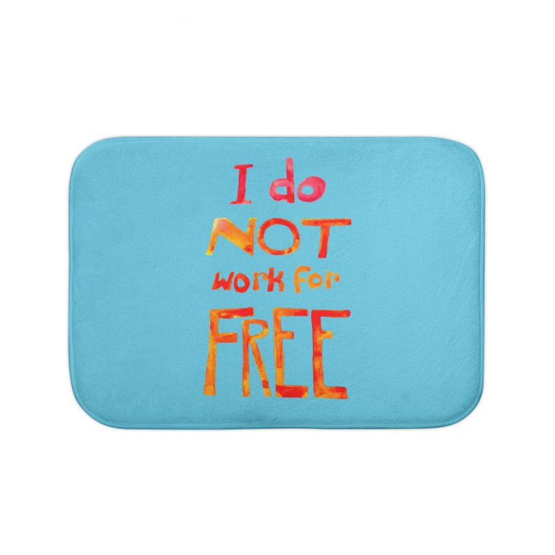 I Do Not Work For Free Home Bath Mat by Eli Trier Artist's Shop
