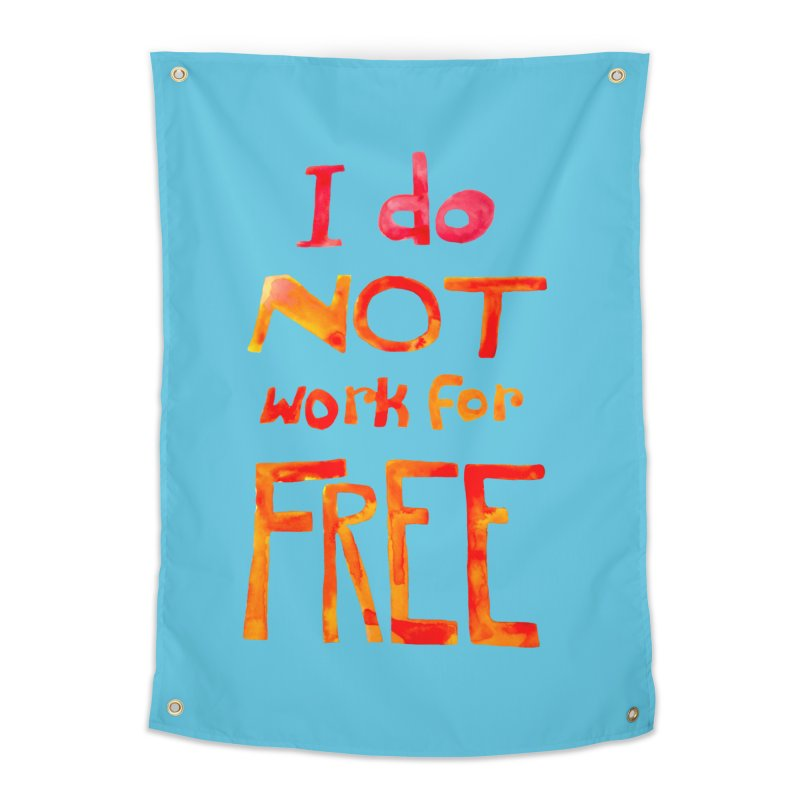 I Do Not Work For Free Home Tapestry by Eli Trier Artist's Shop