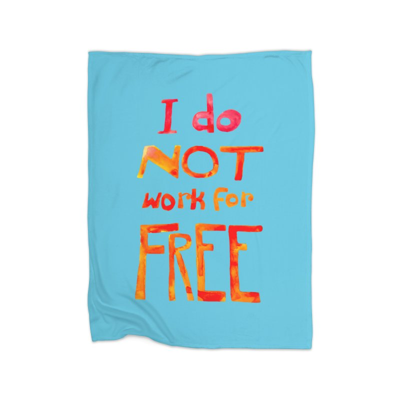 I Do Not Work For Free Home Blanket by Eli Trier Artist's Shop
