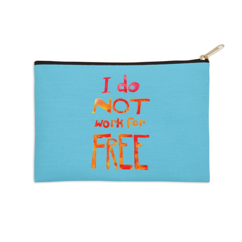 I Do Not Work For Free Accessories Zip Pouch by Eli Trier Artist's Shop