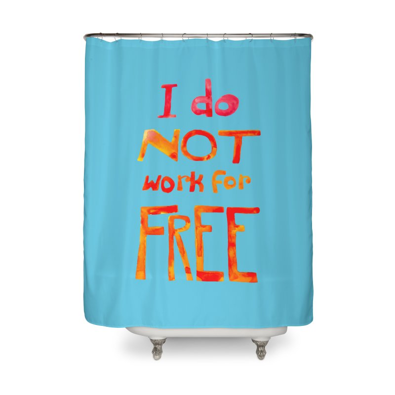 I Do Not Work For Free Home Shower Curtain by Eli Trier Artist's Shop