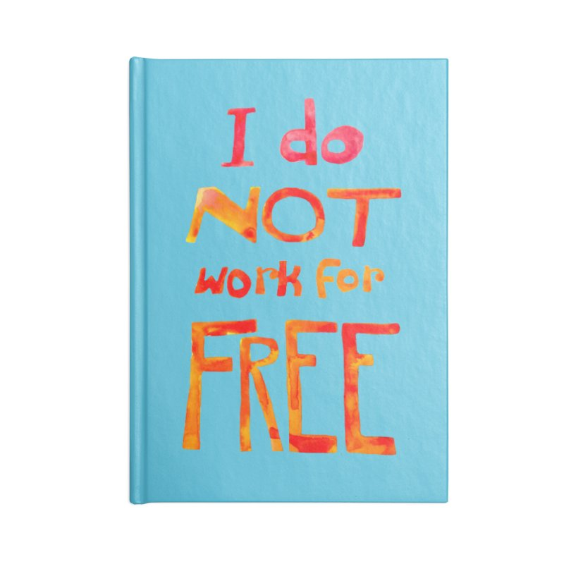 I Do Not Work For Free Accessories Notebook by Eli Trier Artist's Shop