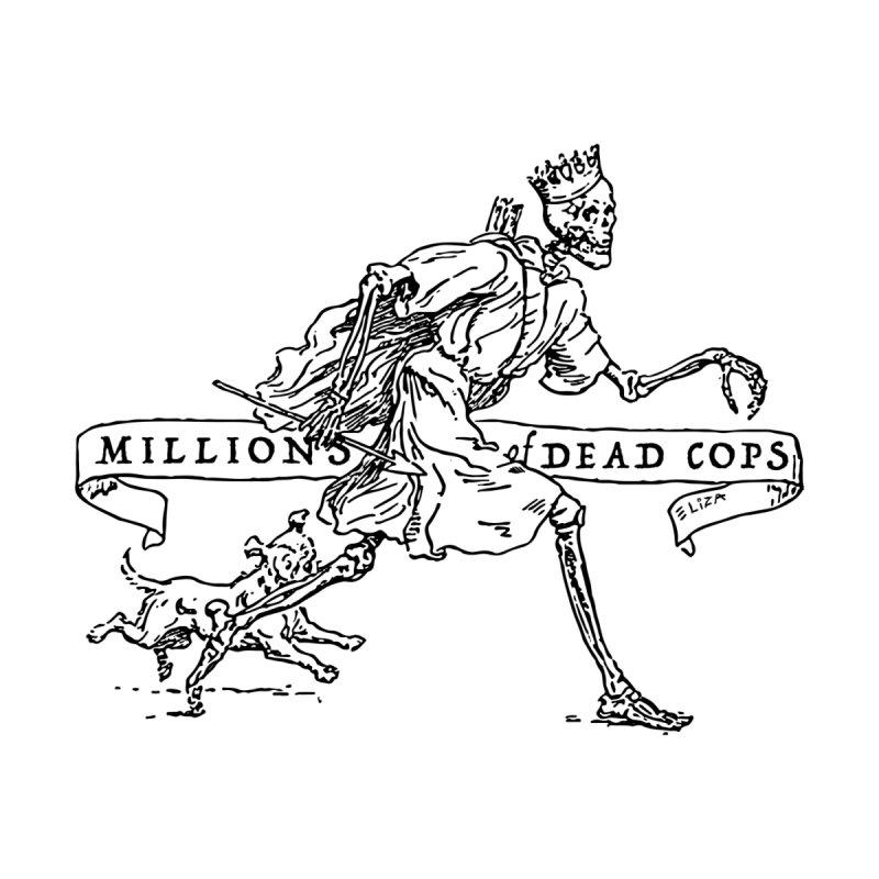 MILLIONS OF DEAD COPS by e l i z a
