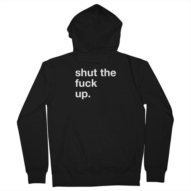 Shut the Fuck Up Men's Zip-Up Hoody by e l i z a