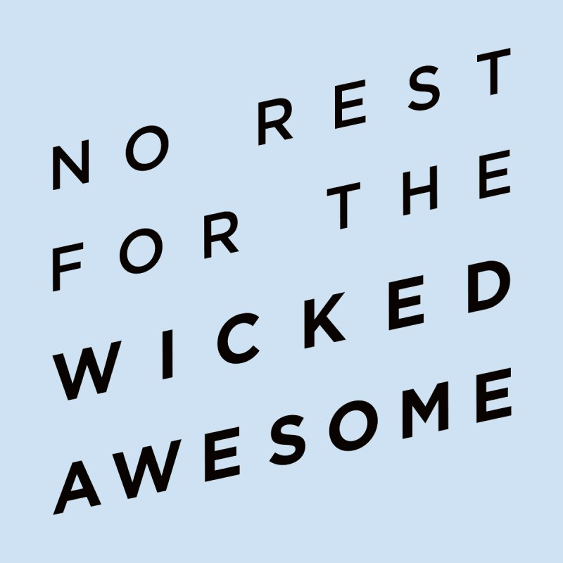 No Rest for the Wicked Awesome by elizabethreay's Artist Shop