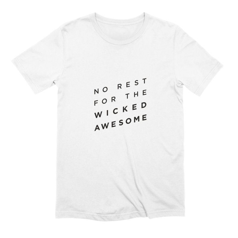 No Rest for the Wicked Awesome Men's Extra Soft T-Shirt by elizabethreay's Artist Shop