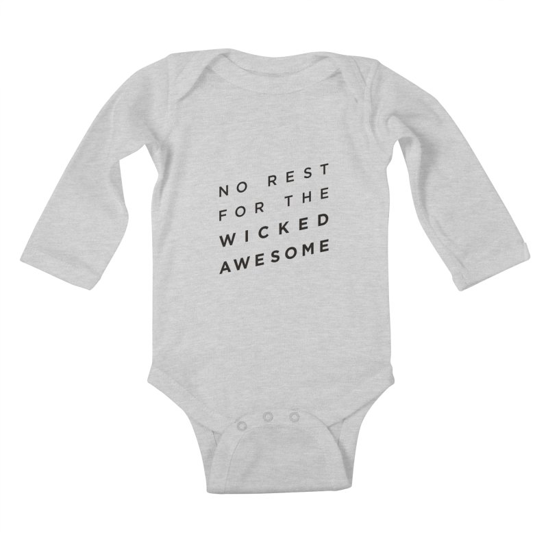 No Rest for the Wicked Awesome Kids Baby Longsleeve Bodysuit by elizabethreay's Artist Shop