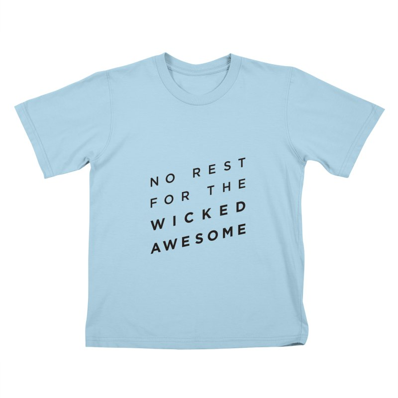 No Rest for the Wicked Awesome Kids T-Shirt by elizabethreay's Artist Shop