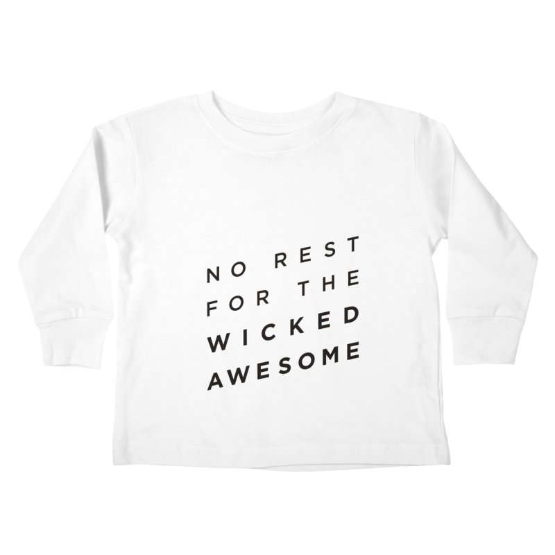 No Rest for the Wicked Awesome Kids Toddler Longsleeve T-Shirt by elizabethreay's Artist Shop