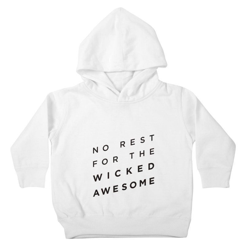 No Rest for the Wicked Awesome Kids Toddler Pullover Hoody by elizabethreay's Artist Shop