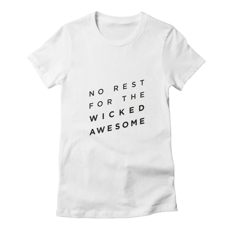 No Rest for the Wicked Awesome Women's Fitted T-Shirt by elizabethreay's Artist Shop